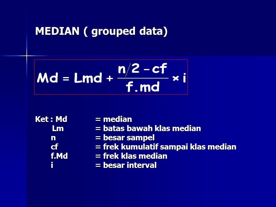 MEDIAN ( grouped data) Ket : Md = median Lm = batas bawah klas median