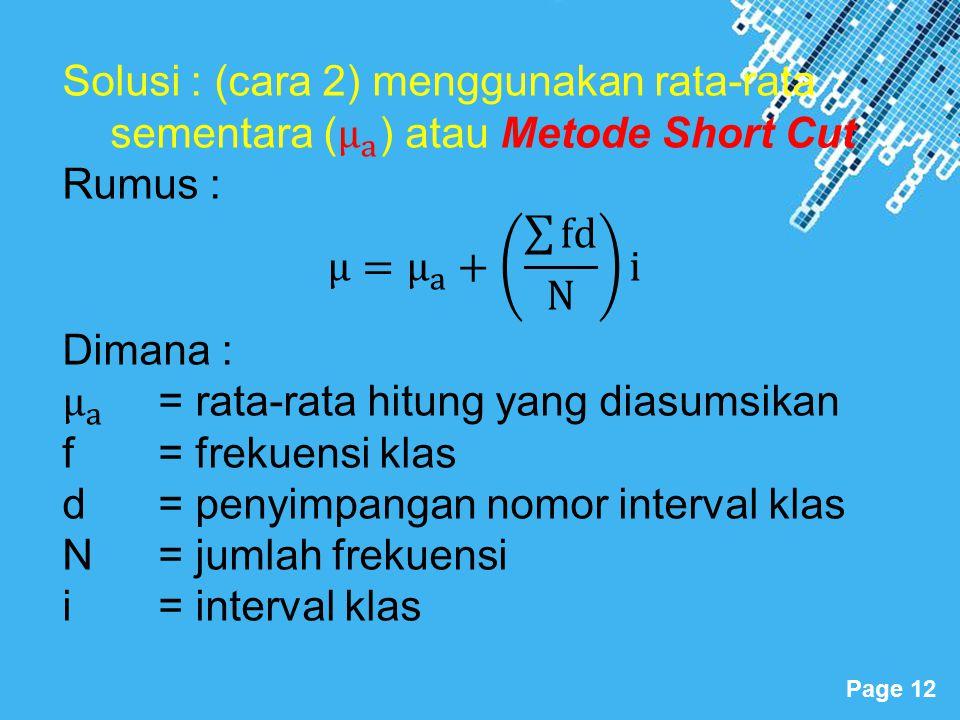 Solusi : (cara 2) menggunakan rata-rata sementara ( μ a ) atau Metode Short Cut