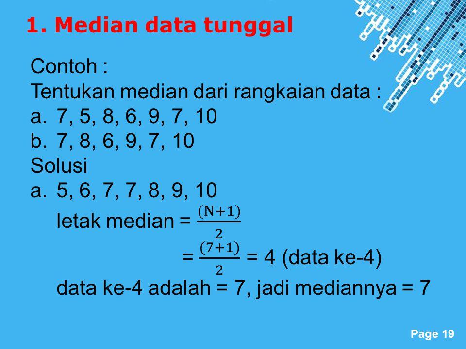 1. Median data tunggal Contoh : Tentukan median dari rangkaian data : 7, 5, 8, 6, 9, 7, 10. 7, 8, 6, 9, 7, 10.