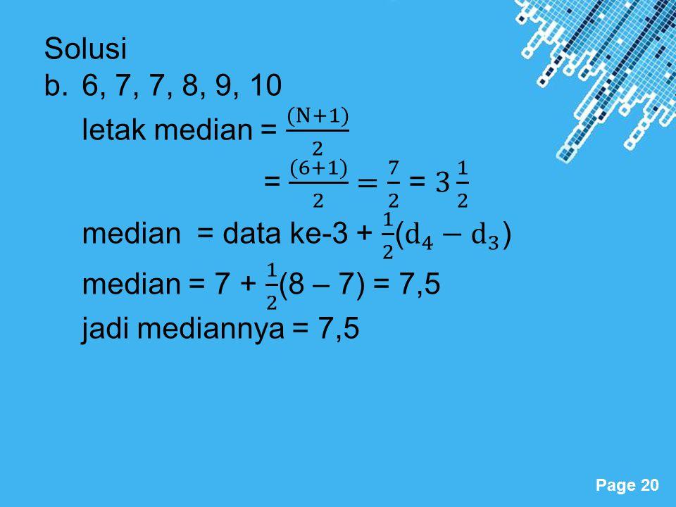 Solusi 6, 7, 7, 8, 9, 10. letak median = (N+1) 2. = (6+1) 2 = 7 2 = 3 1 2. median = data ke-3 + 1 2 ( d 4 − d 3 )