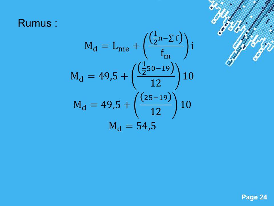 Rumus : M d = L me + 1 2 n− f f m i. M d =49,5+ 1 2 50−19 12 10. M d =49,5+ 25−19 12 10.