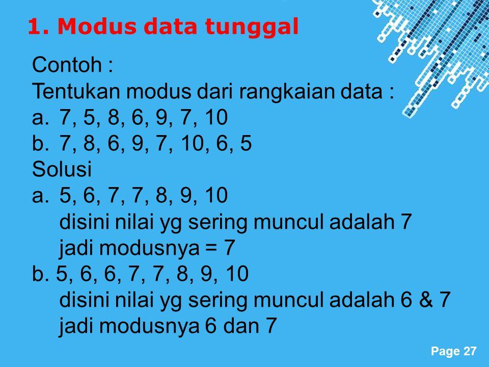 1. Modus data tunggal Contoh : Tentukan modus dari rangkaian data : 7, 5, 8, 6, 9, 7, 10. 7, 8, 6, 9, 7, 10, 6, 5.