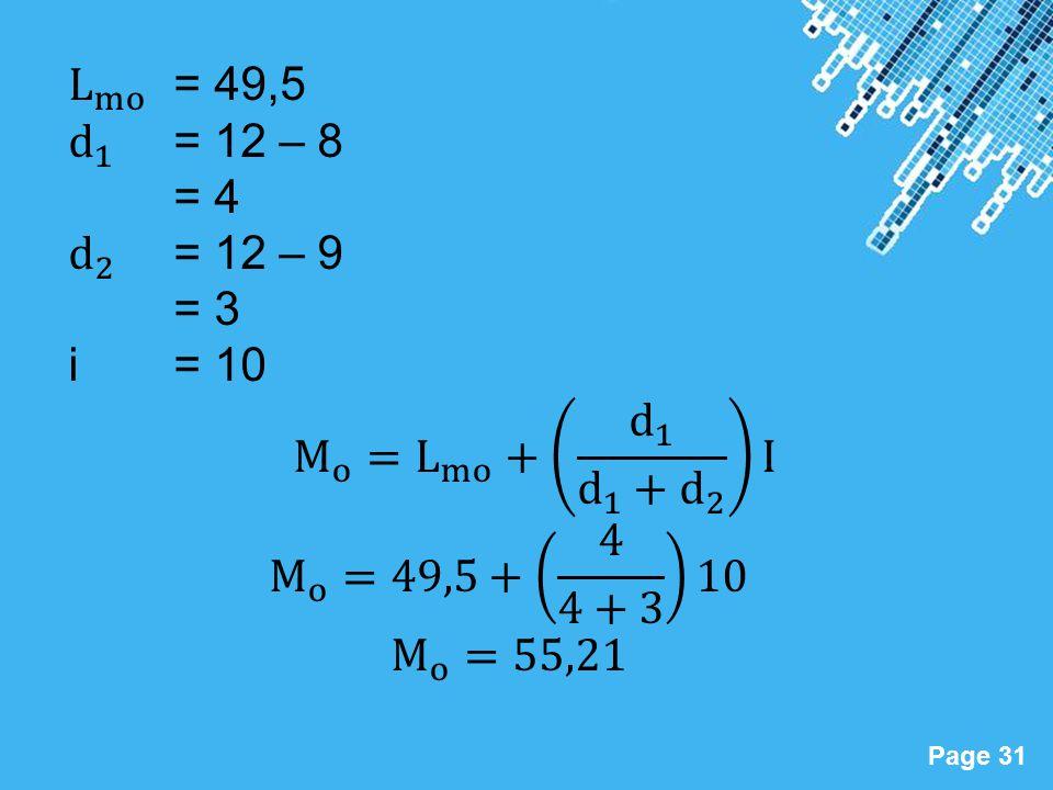 L mo = 49,5 d 1 = 12 – 8. = 4. d 2 = 12 – 9. = 3. i = 10. M o = L mo + d 1 d 1 + d 2 I.