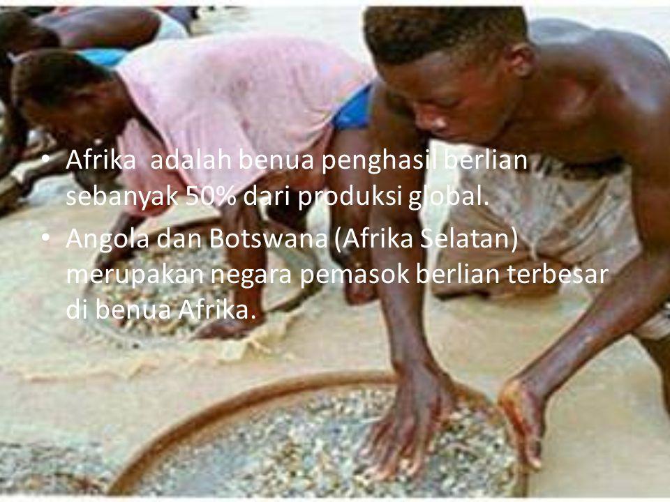 Afrika adalah benua penghasil berlian sebanyak 50% dari produksi global.