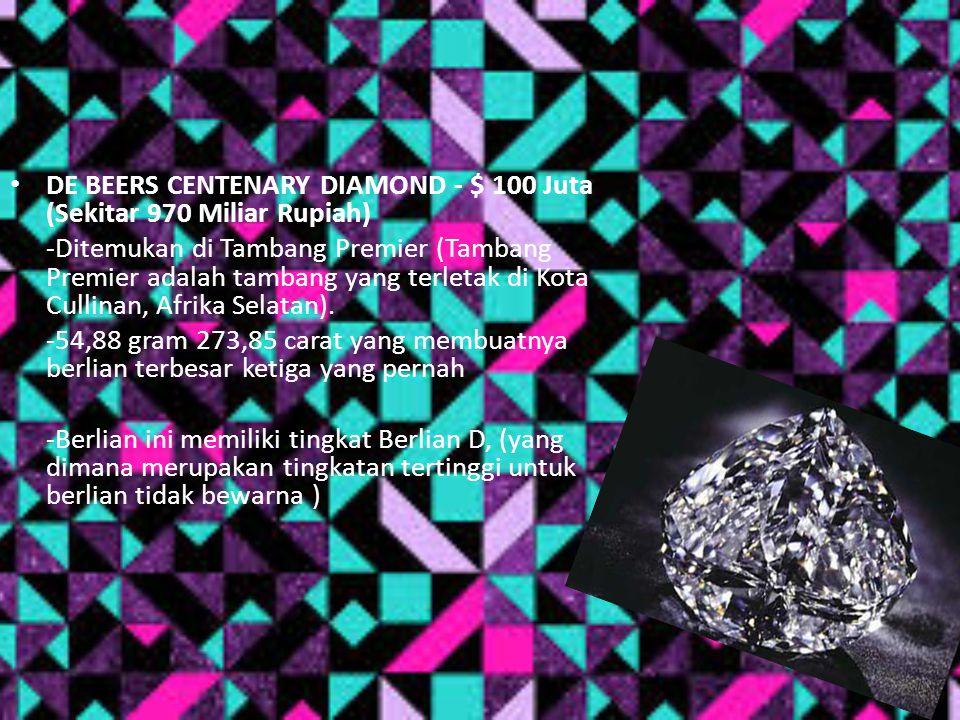 DE BEERS CENTENARY DIAMOND - $ 100 Juta (Sekitar 970 Miliar Rupiah)