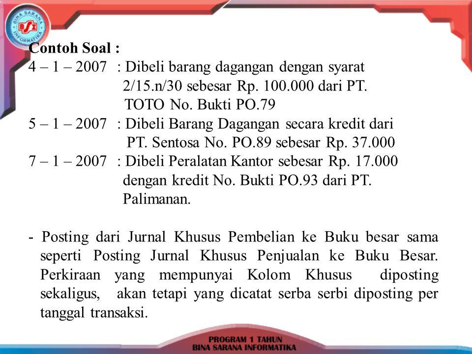 Contoh Soal : 4 – 1 – 2007 : Dibeli barang dagangan dengan syarat 2/15.n/30 sebesar Rp. 100.000 dari PT.