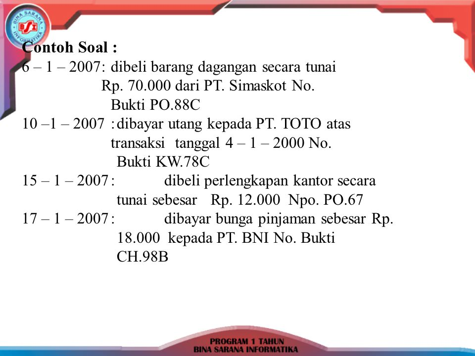 Contoh Soal : 6 – 1 – 2007 : dibeli barang dagangan secara tunai Rp. 70.000 dari PT. Simaskot No.
