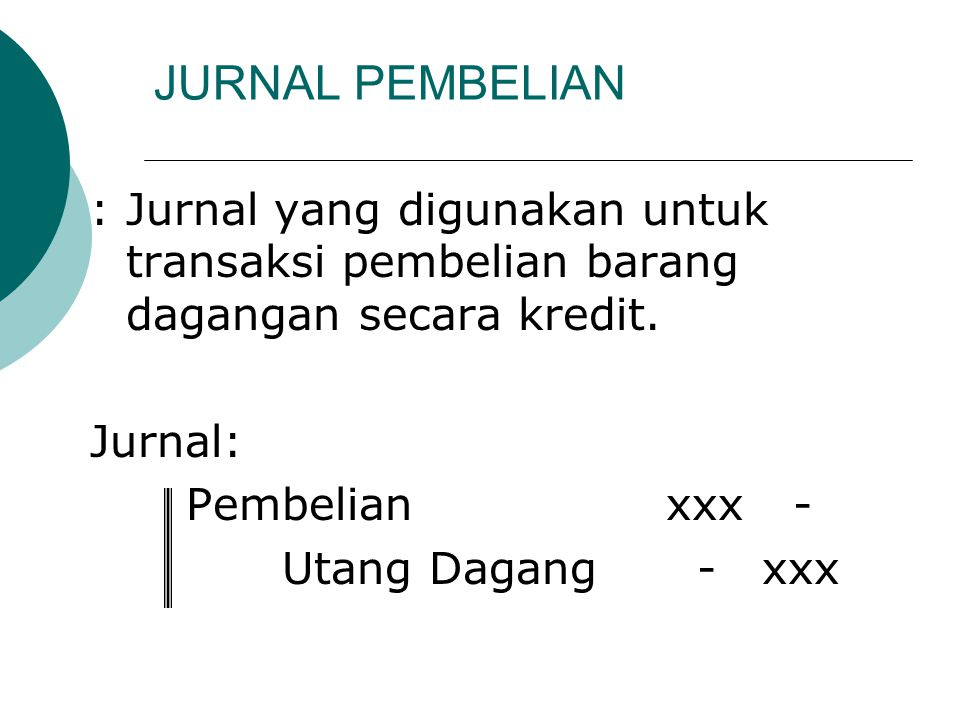 JURNAL PEMBELIAN : Jurnal yang digunakan untuk transaksi pembelian barang dagangan secara kredit. Jurnal: