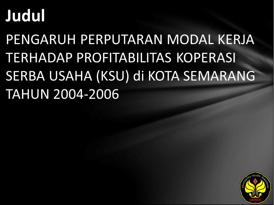 Judul PENGARUH PERPUTARAN MODAL KERJA TERHADAP PROFITABILITAS KOPERASI SERBA USAHA (KSU) di KOTA SEMARANG TAHUN 2004-2006.