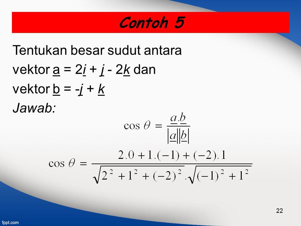 Contoh 5 Tentukan besar sudut antara vektor a = 2i + j - 2k dan