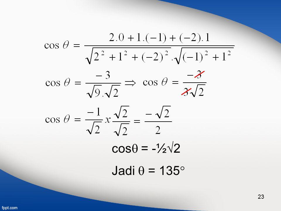 cos = -½2 Jadi  = 135