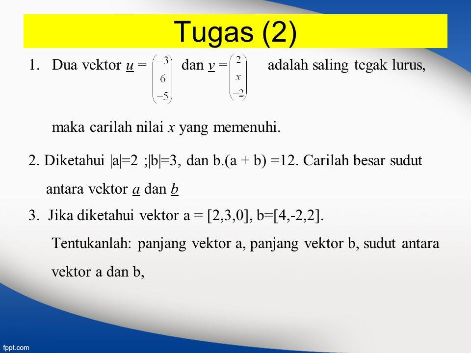 Tugas (2) Dua vektor u = dan v = adalah saling tegak lurus,