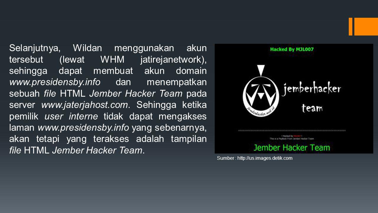 Selanjutnya, Wildan menggunakan akun tersebut (lewat WHM jatirejanetwork), sehingga dapat membuat akun domain www.presidensby.info dan menempatkan sebuah file HTML Jember Hacker Team pada server www.jaterjahost.com. Sehingga ketika pemilik user interne tidak dapat mengakses laman www.presidensby.info yang sebenarnya, akan tetapi yang terakses adalah tampilan file HTML Jember Hacker Team.