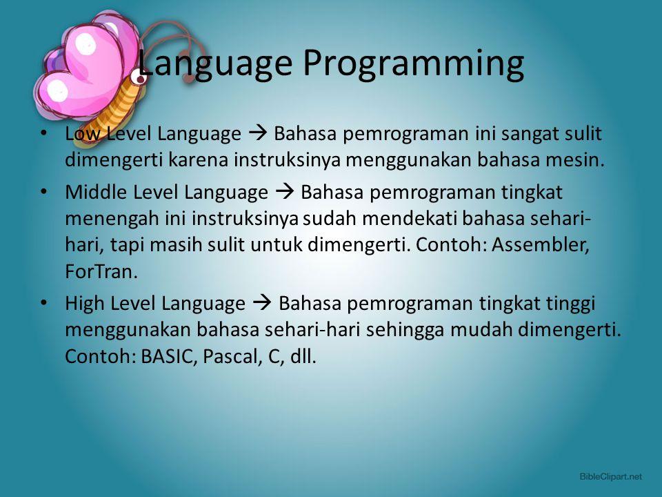 Language Programming Low Level Language  Bahasa pemrograman ini sangat sulit dimengerti karena instruksinya menggunakan bahasa mesin.