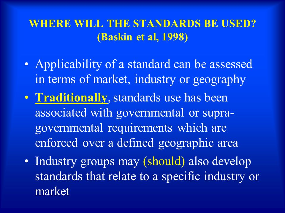 WHERE WILL THE STANDARDS BE USED (Baskin et al, 1998)