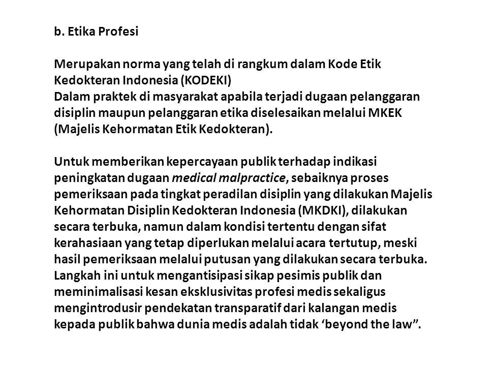 b. Etika Profesi Merupakan norma yang telah di rangkum dalam Kode Etik Kedokteran Indonesia (KODEKI)