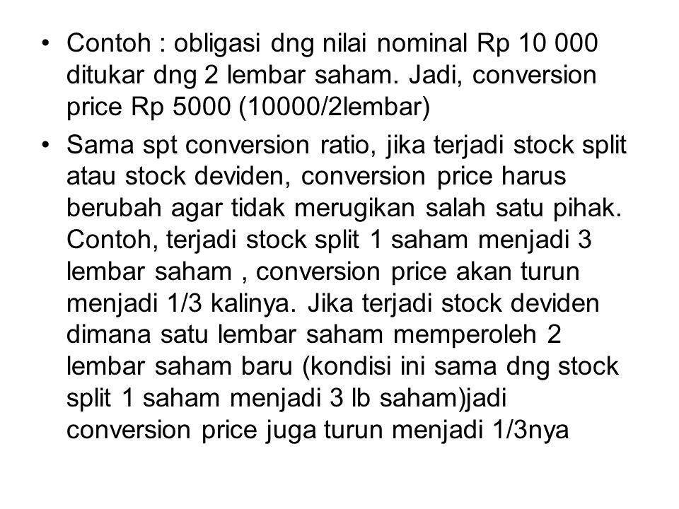 Contoh : obligasi dng nilai nominal Rp 10 000 ditukar dng 2 lembar saham. Jadi, conversion price Rp 5000 (10000/2lembar)