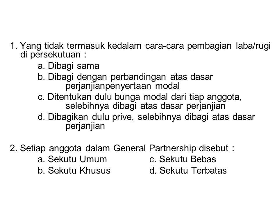 b. Dibagi dengan perbandingan atas dasar perjanjianpenyertaan modal
