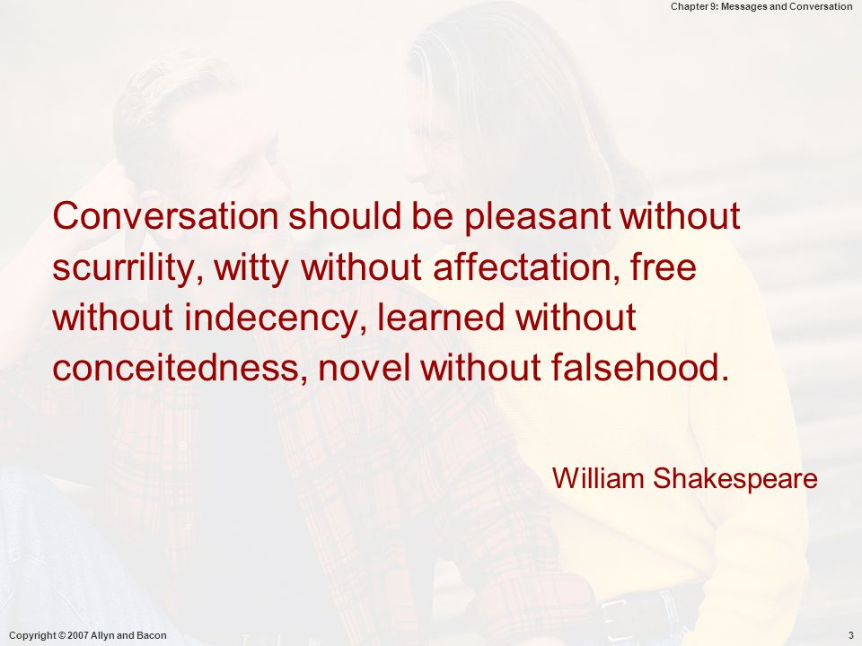 Conversation should be pleasant without scurrility, witty without affectation, free without indecency, learned without conceitedness, novel without falsehood.
