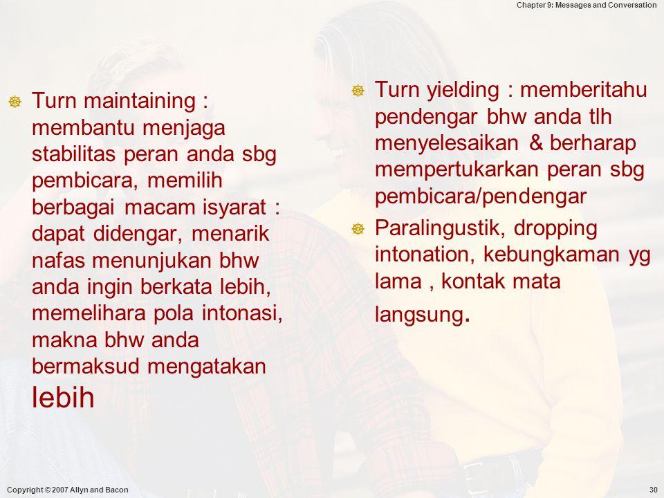Turn yielding : memberitahu pendengar bhw anda tlh menyelesaikan & berharap mempertukarkan peran sbg pembicara/pendengar