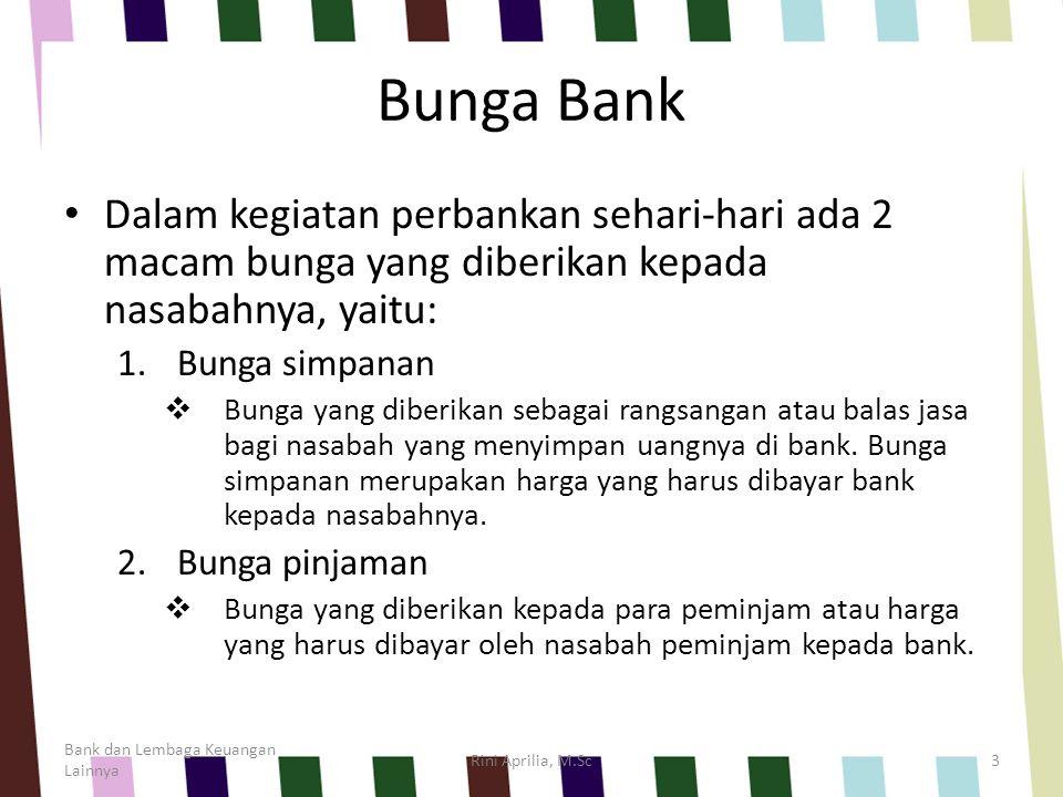 Bunga Bank Dalam kegiatan perbankan sehari-hari ada 2 macam bunga yang diberikan kepada nasabahnya, yaitu: