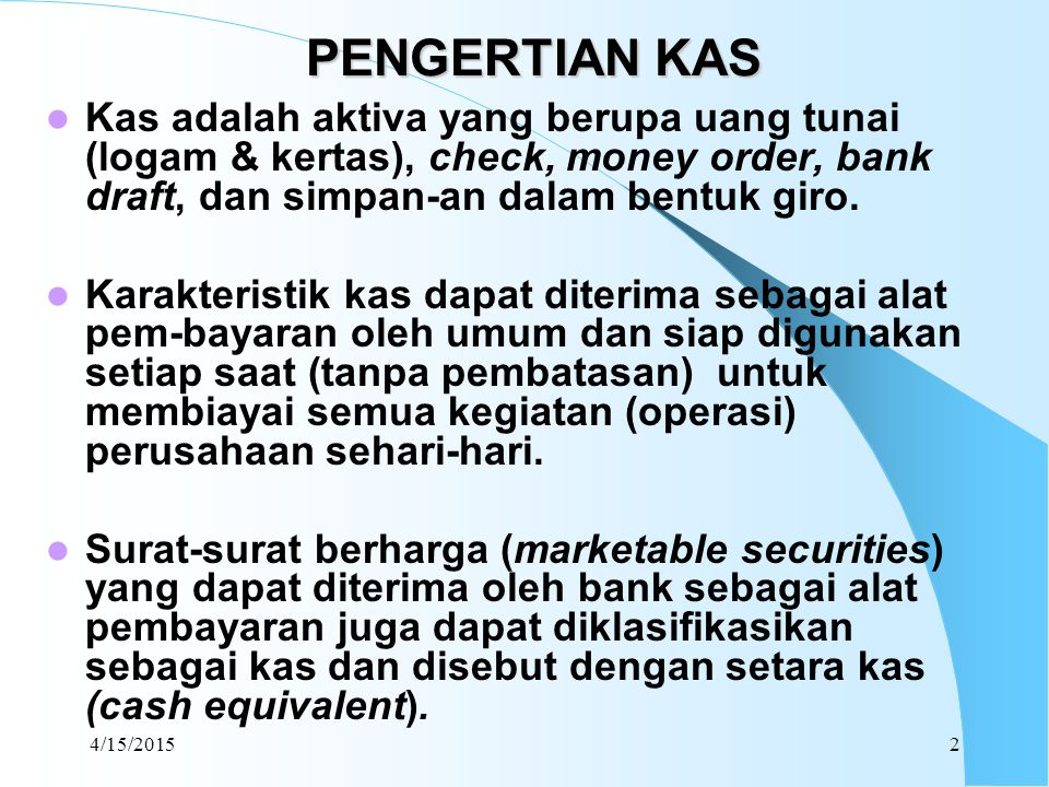 PENGERTIAN KAS Kas adalah aktiva yang berupa uang tunai (logam & kertas), check, money order, bank draft, dan simpan-an dalam bentuk giro.