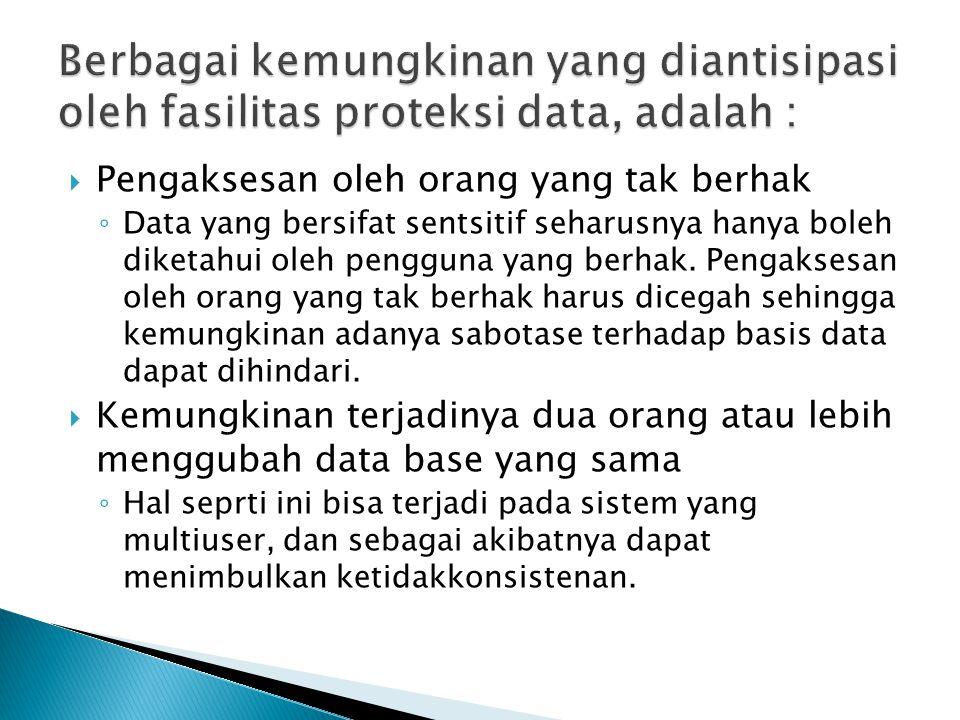 Berbagai kemungkinan yang diantisipasi oleh fasilitas proteksi data, adalah :