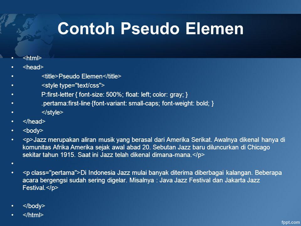 Contoh Pseudo Elemen <html> <head>