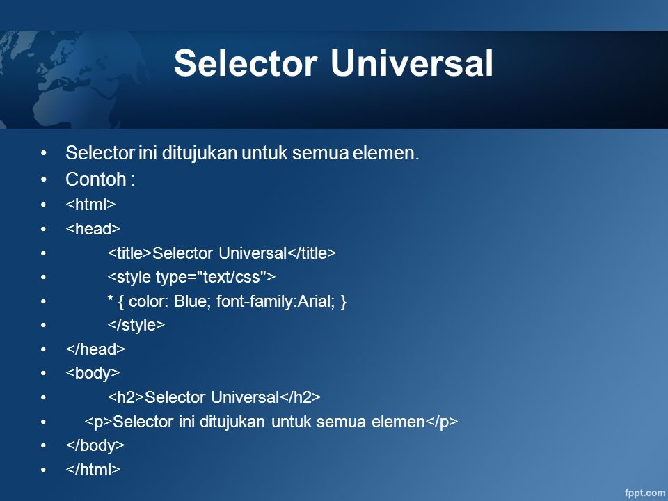 Selector Universal Selector ini ditujukan untuk semua elemen. Contoh :