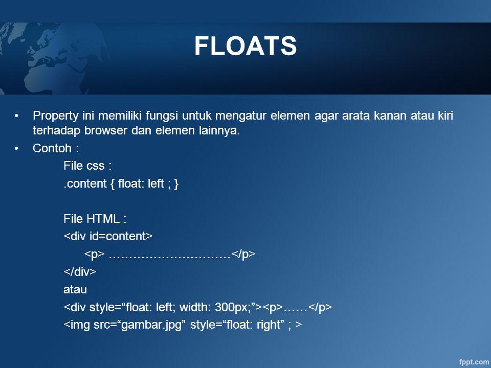 FLOATS Property ini memiliki fungsi untuk mengatur elemen agar arata kanan atau kiri terhadap browser dan elemen lainnya.