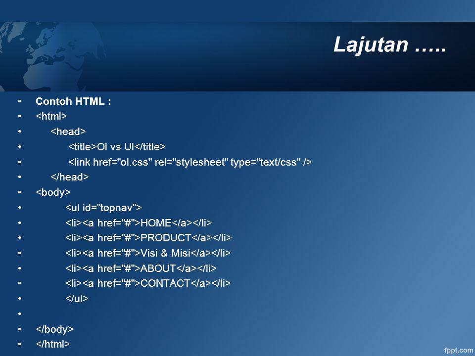 Lajutan ….. Contoh HTML : <html> <head>
