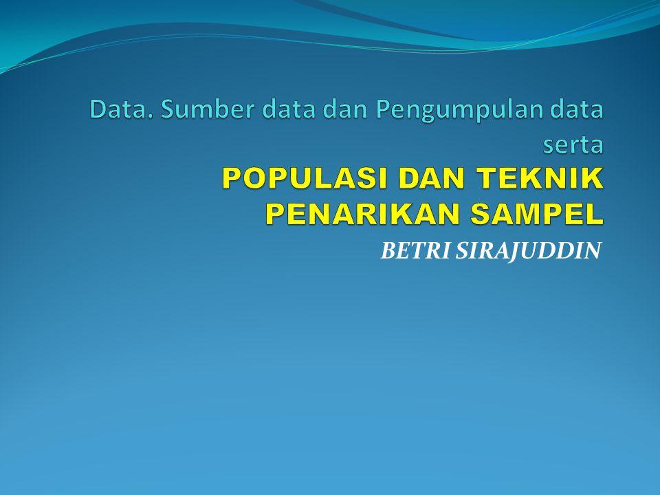 Data. Sumber data dan Pengumpulan data serta POPULASI DAN TEKNIK PENARIKAN SAMPEL
