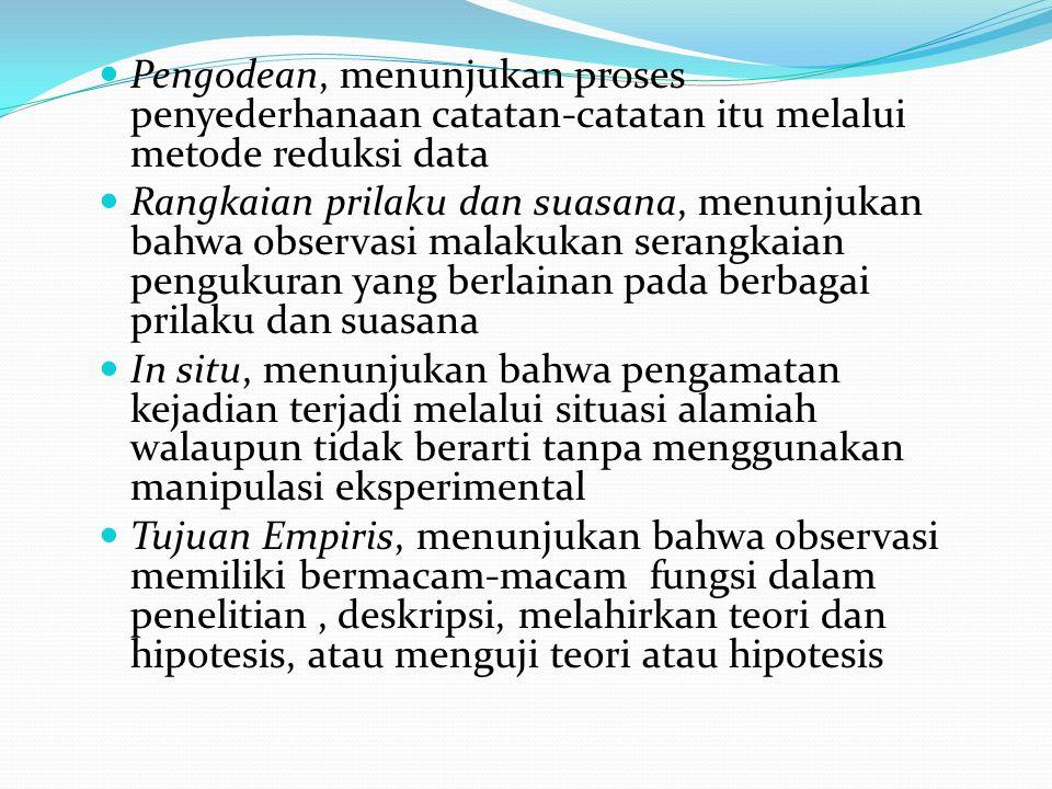 Pengodean, menunjukan proses penyederhanaan catatan-catatan itu melalui metode reduksi data