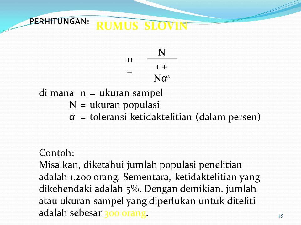 RUMUS SLOVIN N n = 1 + Nα2 di mana n = ukuran sampel