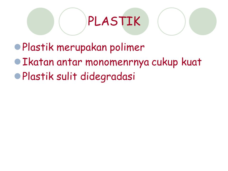 PLASTIK Plastik merupakan polimer Ikatan antar monomenrnya cukup kuat