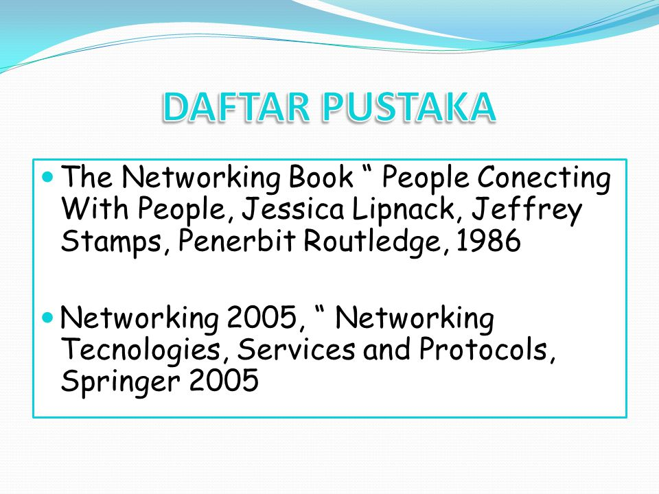 DAFTAR PUSTAKA The Networking Book People Conecting With People, Jessica Lipnack, Jeffrey Stamps, Penerbit Routledge, 1986.