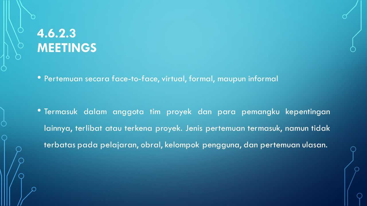 4.6.2.3 Meetings Pertemuan secara face-to-face, virtual, formal, maupun informal.