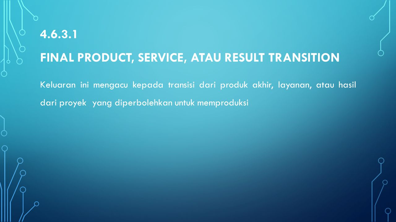 4.6.3.1 Final product, service, atau result transition