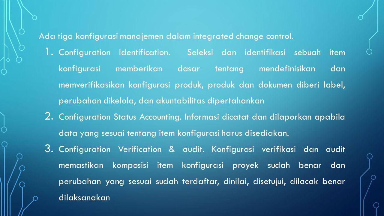 Ada tiga konfigurasi manajemen dalam integrated change control.