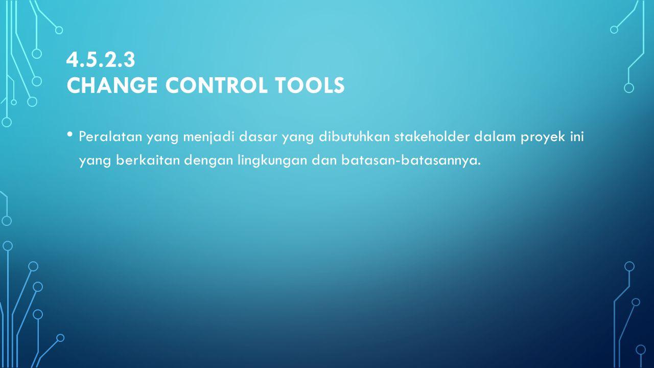 4.5.2.3 Change Control Tools