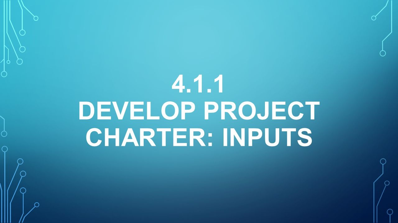 4.1.1 DEVELOP PROJECT CHARTER: inputS