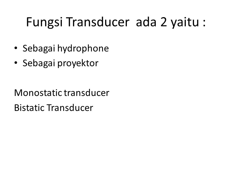 Fungsi Transducer ada 2 yaitu :