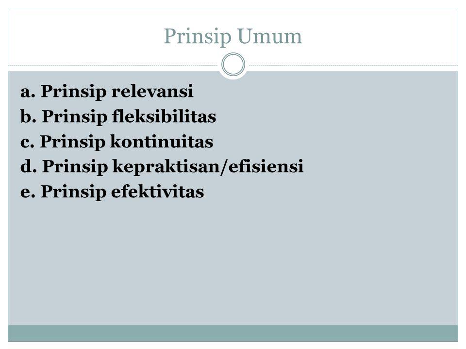 Prinsip Umum a. Prinsip relevansi b. Prinsip fleksibilitas c.