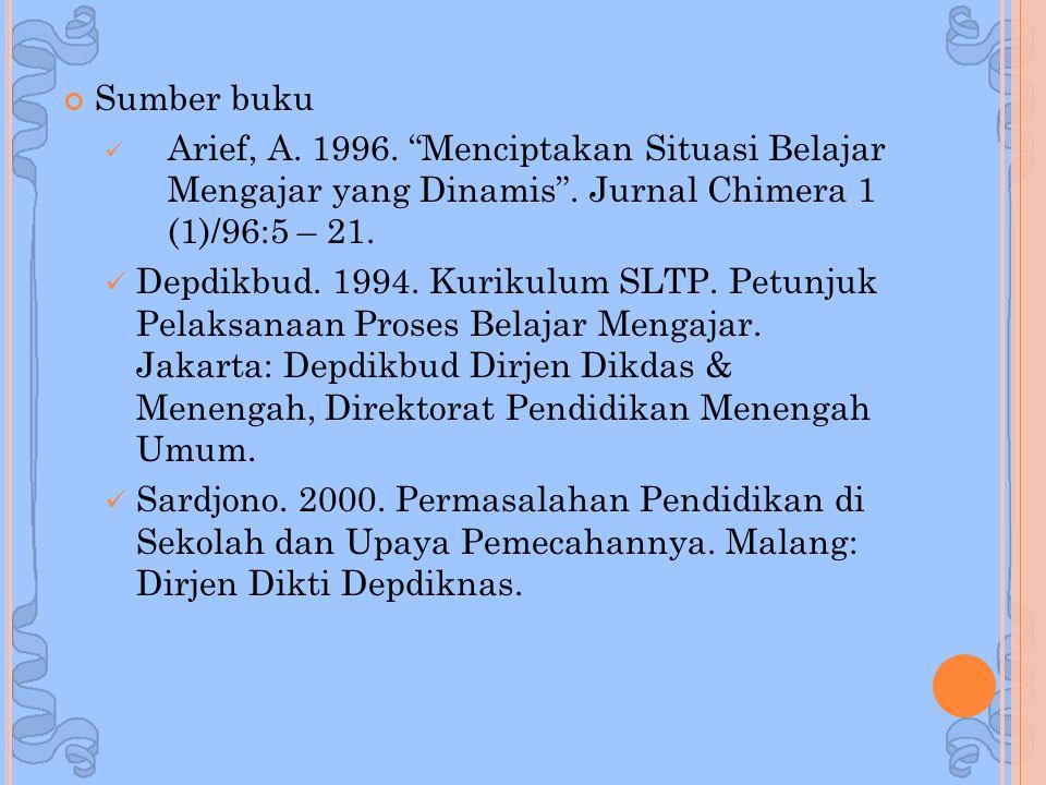 Sumber buku Arief, A. 1996. Menciptakan Situasi Belajar Mengajar yang Dinamis . Jurnal Chimera 1 (1)/96:5 – 21.