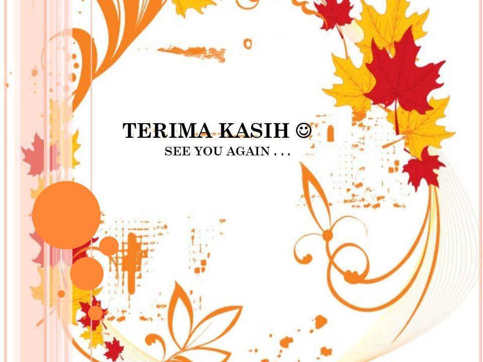 TERIMA KASIH  SEE YOU AGAIN . . .