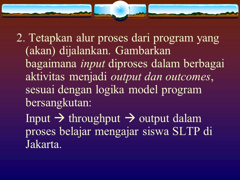 2. Tetapkan alur proses dari program yang (akan) dijalankan