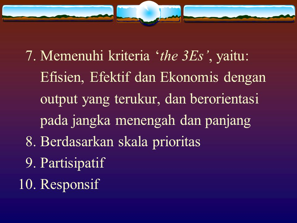 7. Memenuhi kriteria 'the 3Es', yaitu: