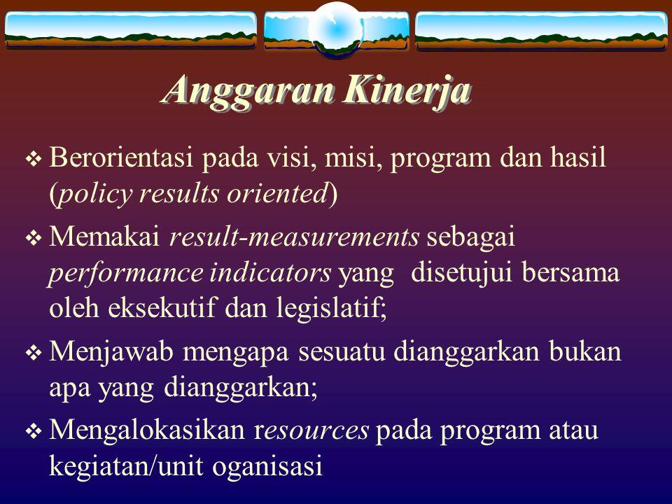 Anggaran Kinerja Berorientasi pada visi, misi, program dan hasil (policy results oriented)