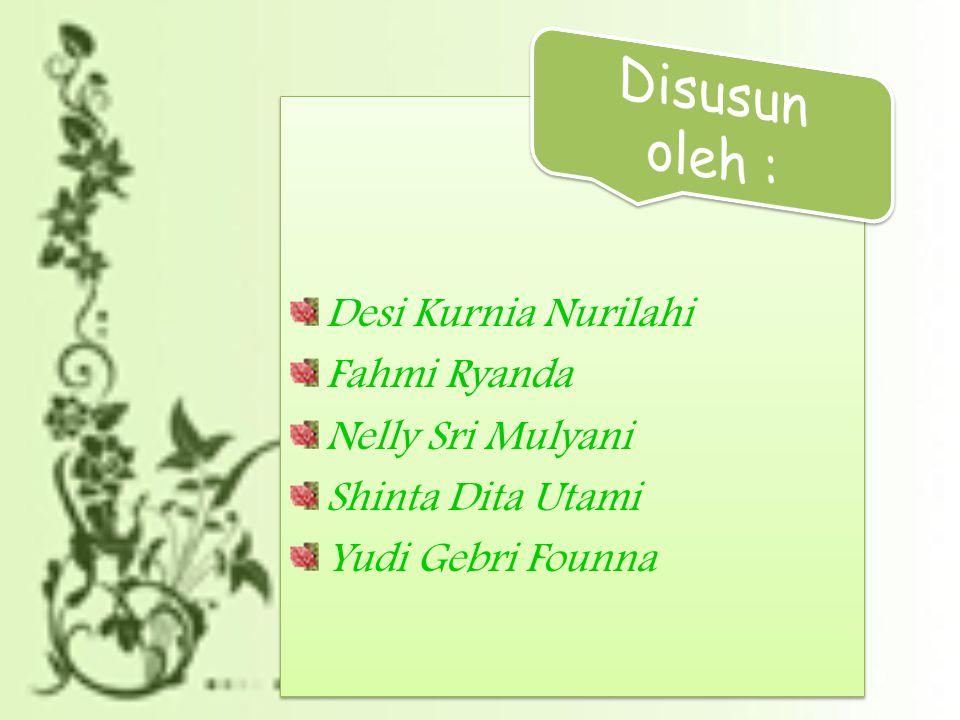Disusun oleh : Desi Kurnia Nurilahi Fahmi Ryanda Nelly Sri Mulyani