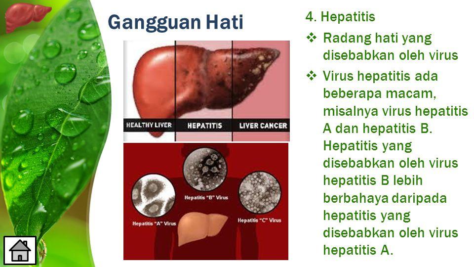 Gangguan Hati 4. Hepatitis Radang hati yang disebabkan oleh virus
